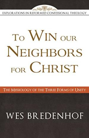To Win Our Neighbors For Christ: The Missiology Of The Three
