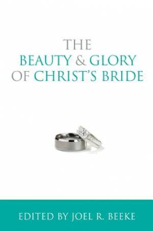 Beauty And Glory Of Christ's Bride, The