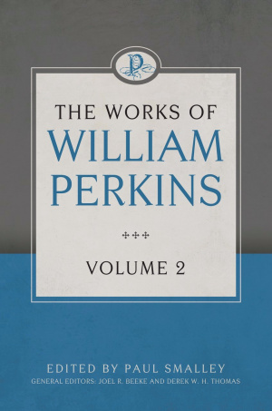 Works Of William Perkins, Vol. 2, The