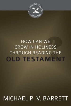 How Can We Grow in Holiness Through Reading Old Testament?