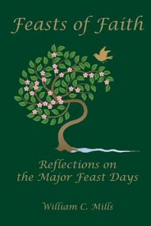 Feast of Faith: Reflections on the Major Feast Days