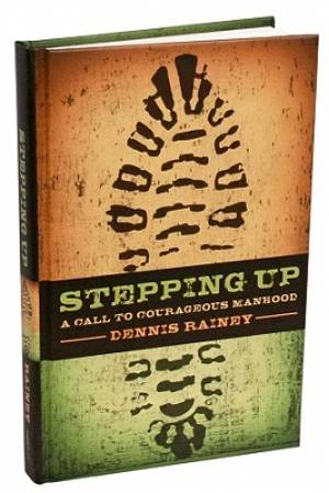 Stepping Up : A Call To Courageous Manhood