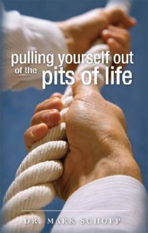 Pulling Yourself Out of the Pits of Life