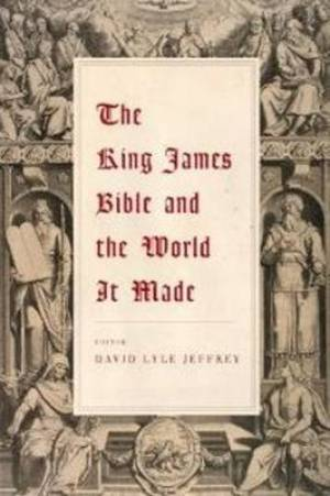 King James Bible & the World it Made
