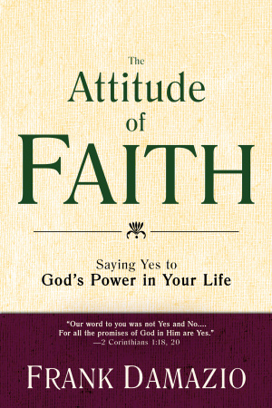Attitude Of Faith: Saying Yes To Gods Power In Your Life