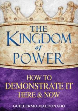 Kingdom Of Power How To Demonstrate Here & Now-Hc