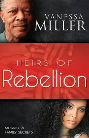 Heirs Of Rebellion (Morrison Family Secrets V1)