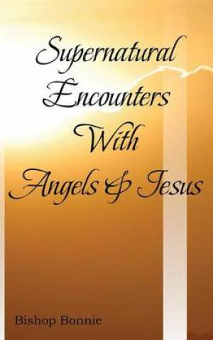 Supernatural Encounters with Angels & Jesus