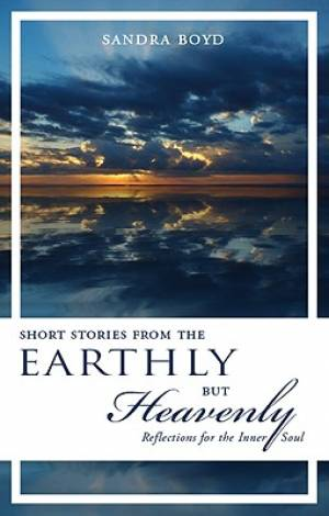 Short Stories from the Earthly But Heavenly
