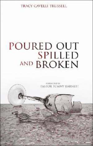 Poured Out, Spilled and Broken