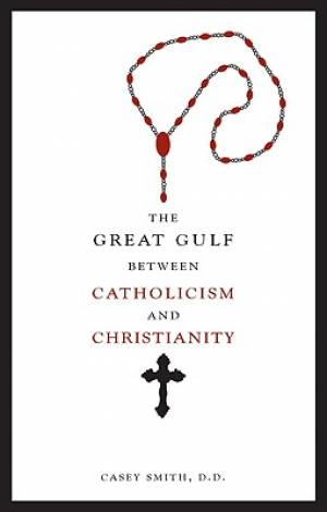 The Great Gulf Between Catholicism and Christianity