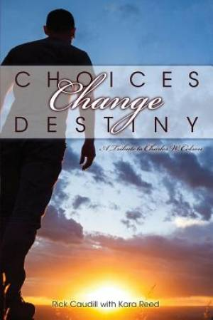 Choices Change Destiny: A Tribute to Charles W. Colson