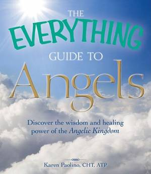 "The ""Everything"" Guide to Angels Book"