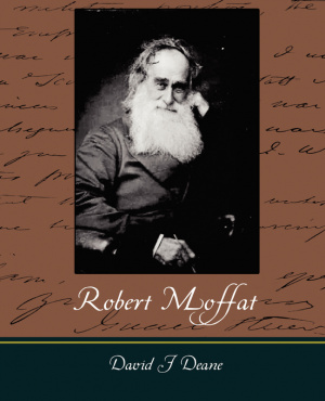 Robert Moffat - The Missionary Hero of Kuruman