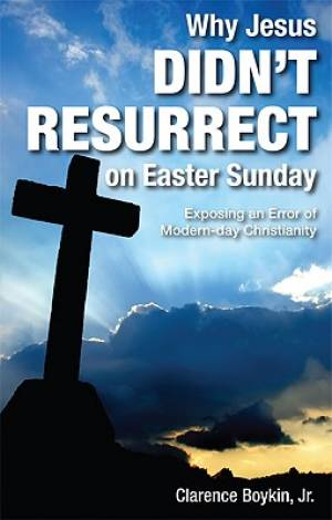 Why Jesus Didn't Resurrect on Easter Sunday