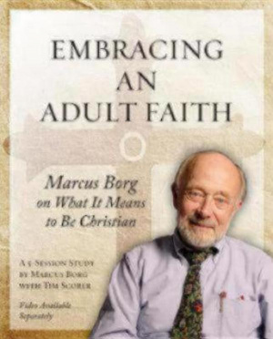 Embracing an Adult Faith: Marcus Borg on What It Means to Be Christian: A 5-Session Study