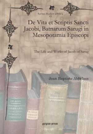 de Vita Et Scriptis Sancti Jacobi, Batnarum Sarugi in Mesopotamia Episcopi