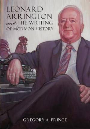 Leonard Arrington and the Writing of Mormon History