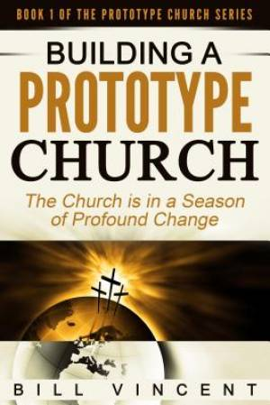 Building a Prototype Church: The Church Is in a Season of Profound of Change
