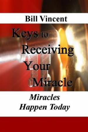 Keys to Receiving Your Miracle: Miracles Happen Today