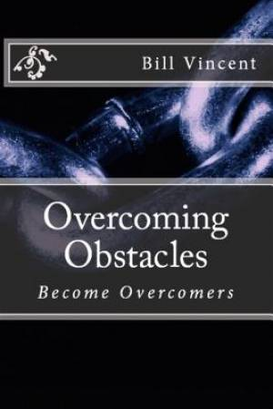 Overcoming Obstacles: Become Overcomers