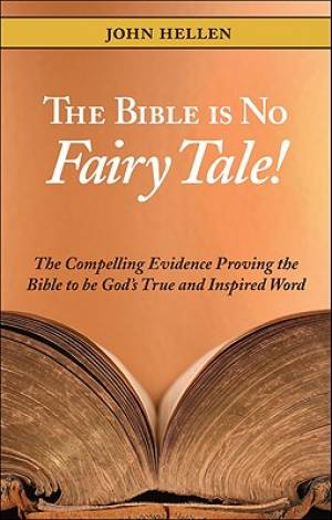 The Bible Is No Fairy Tale!