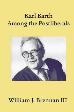 Karl Barth Among the Postliberals