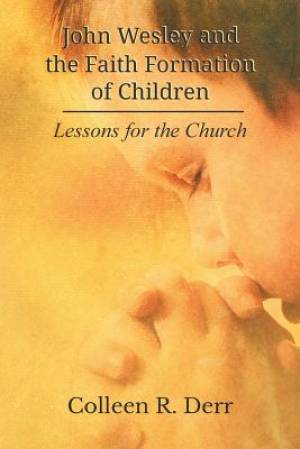 John Wesley and the Faith Formation of Children: Lessons for the Church