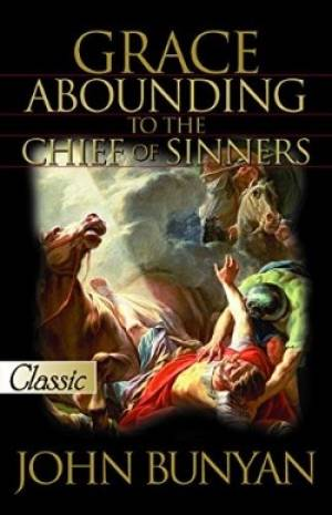 Grace Abounding To The Chief Of Sinners Paperback