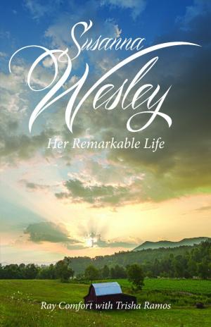 Susanna Wesley: Her Remarkable Life Paperback