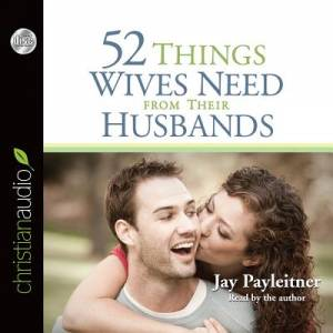 52 Things Wives Need From Their Husbands