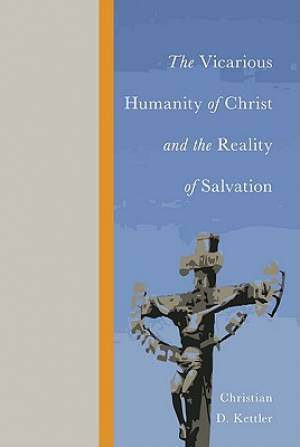 The Vicarious Humanity of Christ and the Reality of Salvation