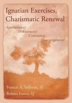 Ignatian Exercises, Charismatic Renewal: Similarities? Differences? Contrasts? Convergences?