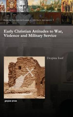 Early Christian Attitudes to War, Violence and Military Service