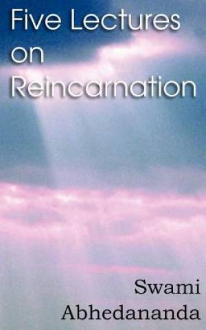 Five Lectures on Reincarnation - Vedanta Philosophy
