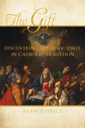 The Gift: Discovering The Holy Spirit in the Catholic Tradition