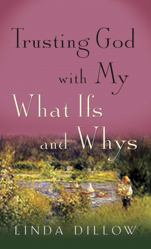 Trusting God with My What Ifs and Whys [Booklet]