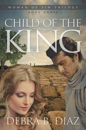 Child of the King, Book Three in the Woman of Sin Trilogy
