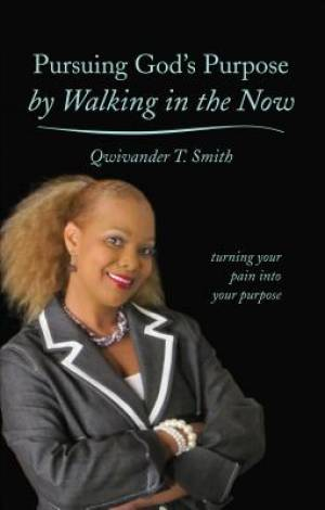 Pursuing God's Purpose by Walking in the Now