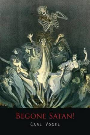Begone Satan! a Soul-Stirring Account of Diabolical Possession