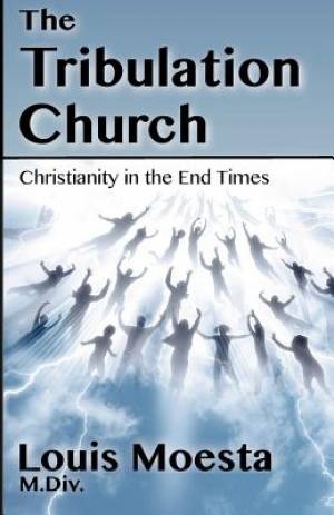 The Tribulation Church: Christianity in the End Times