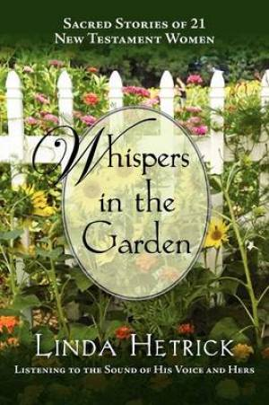 Whispers in the Garden, Sacred Stories of 21 - New Testament Women