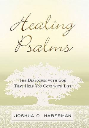 Healing Psalms: The Dialogues with God That Help You Cope With Life