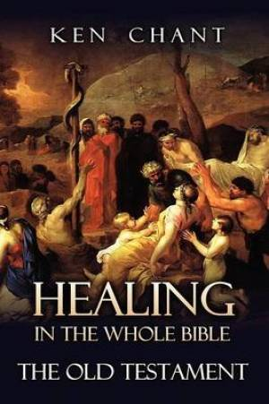 Healing in the Whole Bible -- The Old Testament