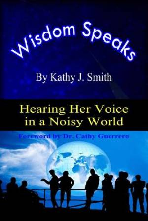 Wisdom Speaks: Hearing Her Voice In A Noisy World