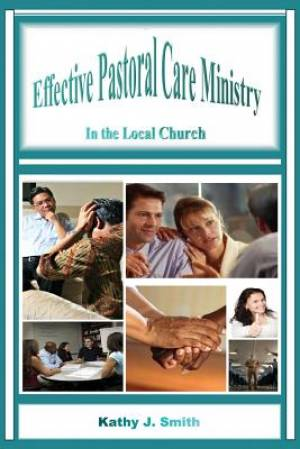 Effective Pastoral Care Ministry: In the Local Church