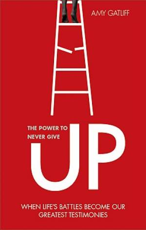 The Power to Never Give Up