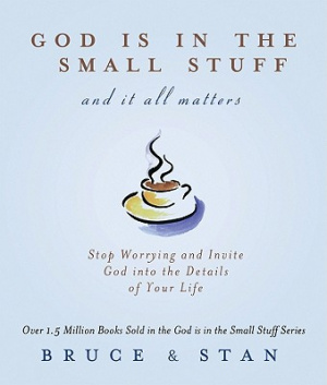 God Is in the Small Stuff and It All Matters
