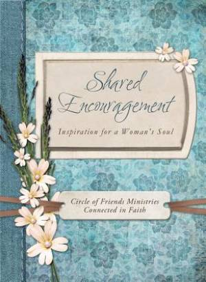Shared Encouragement : Inspiration For A Womans Soul