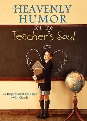 Heavenly Humor For The Teachers Soul
